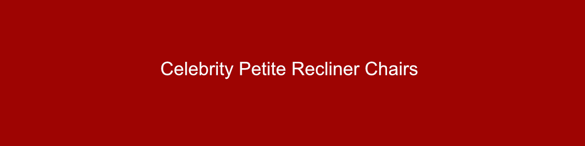 Celebrity petite recliner chairs group